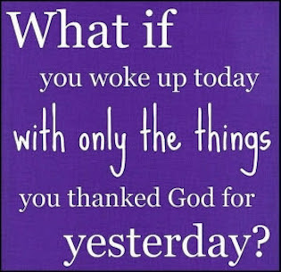 what if you woke up tomorrow with only the things you thanked God for yesterday