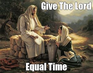 give the lord equal time